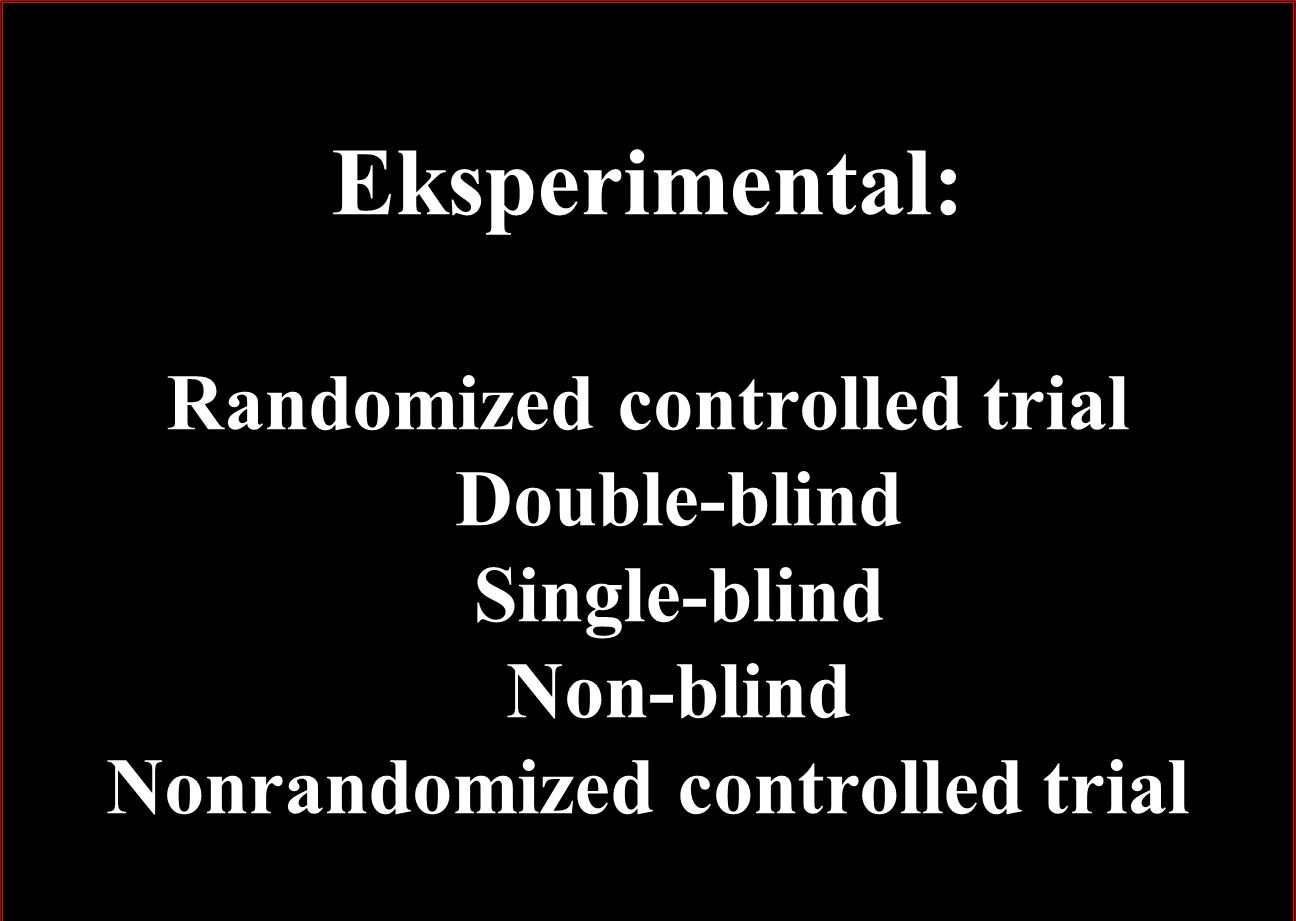 Eksperimental: Randomized controlled trial Double-blind Single-blind Non-blind Nonrandomized controlled trial