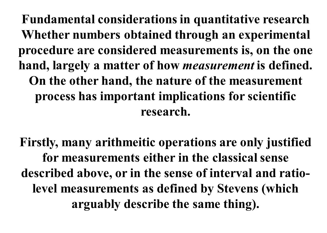 Fundamental considerations in quantitative research Whether numbers obtained through an experimental procedure are considered measurements is, on the one hand, largely a matter of how measurement is defined.