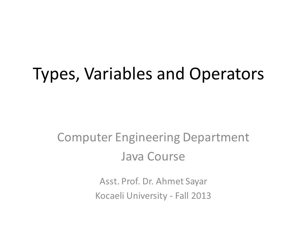 Types, Variables and Operators Computer Engineering Department Java Course Asst.