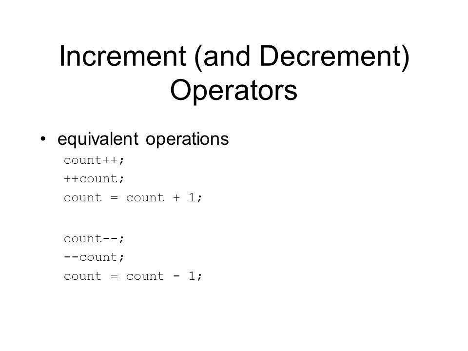 Increment (and Decrement) Operators equivalent operations count++; ++count; count = count + 1; count--; --count; count = count - 1;