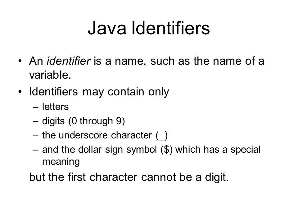 Java Identifiers An identifier is a name, such as the name of a variable.