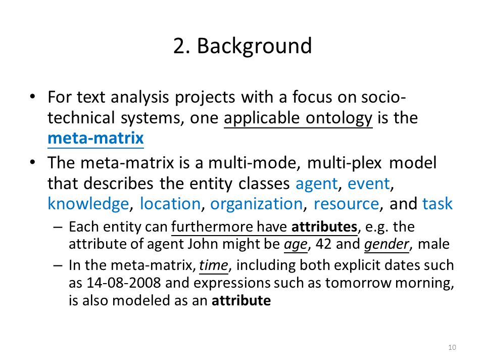 2. Background For text analysis projects with a focus on socio- technical systems, one applicable ontology is the meta-matrix The meta-matrix is a mul