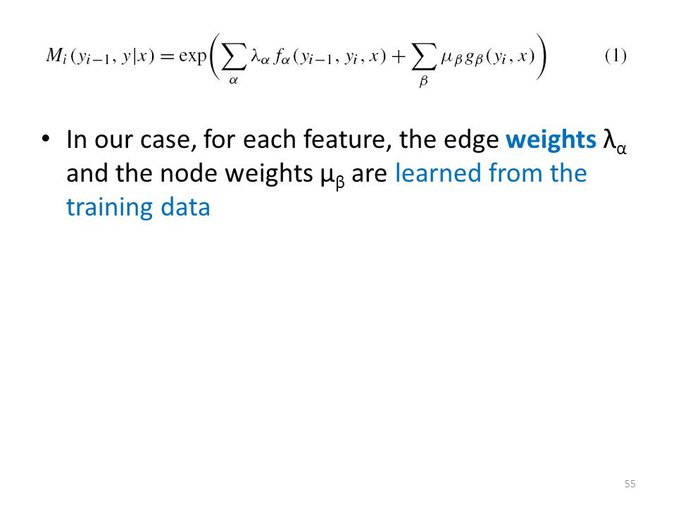 In our case, for each feature, the edge weights λ α and the node weights μ β are learned from the training data 55
