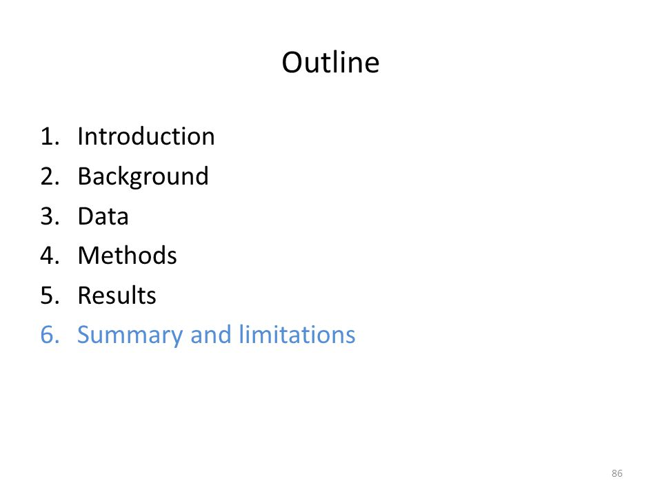 Outline 1.Introduction 2.Background 3.Data 4.Methods 5.Results 6.Summary and limitations 86