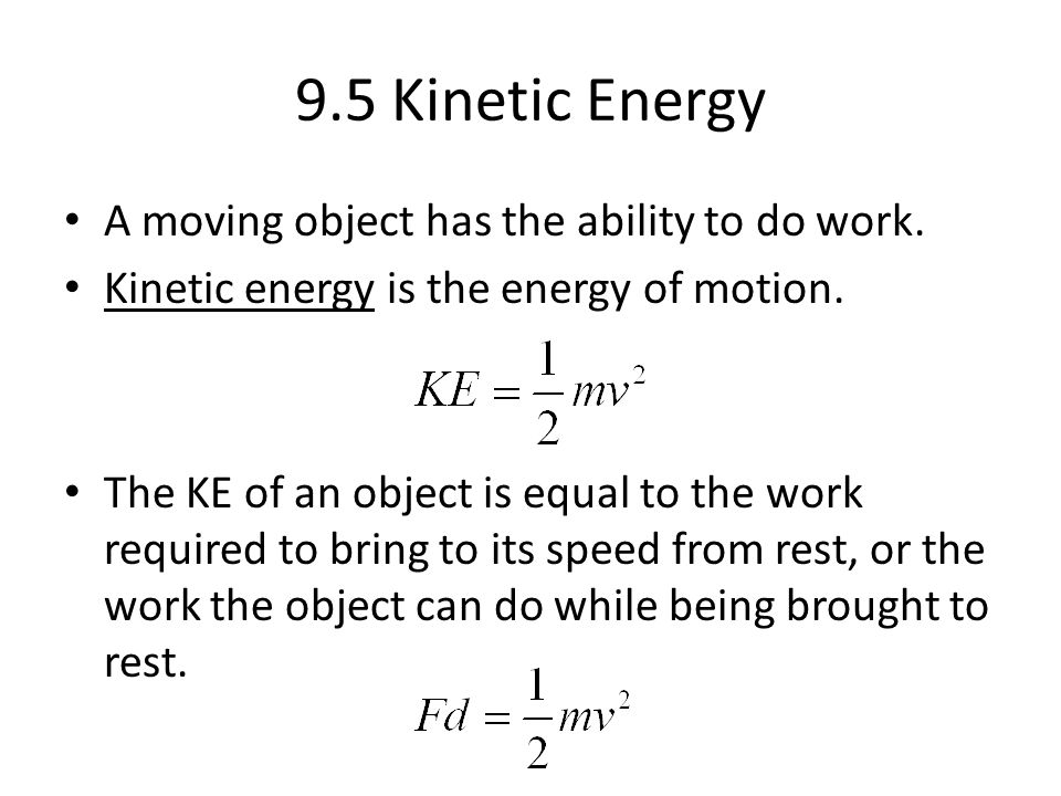 9.5 Kinetic Energy A moving object has the ability to do work.