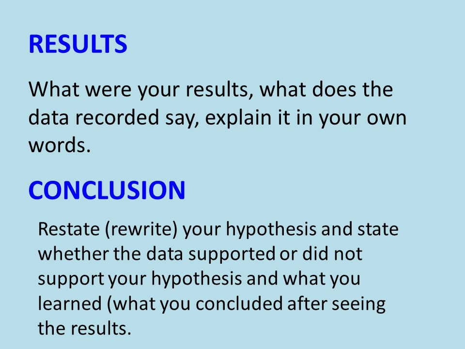 RESULTS What were your results, what does the data recorded say, explain it in your own words.