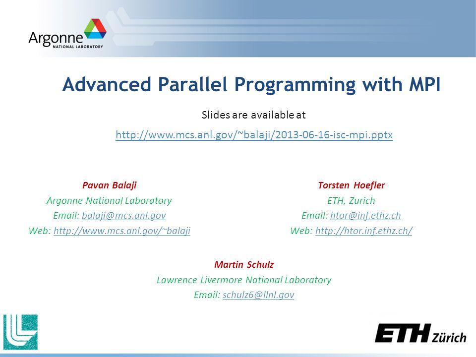 Advanced Parallel Programming with MPI Pavan Balaji Argonne National Laboratory Email: balaji@mcs.anl.govbalaji@mcs.anl.gov Web: http://www.mcs.anl.go
