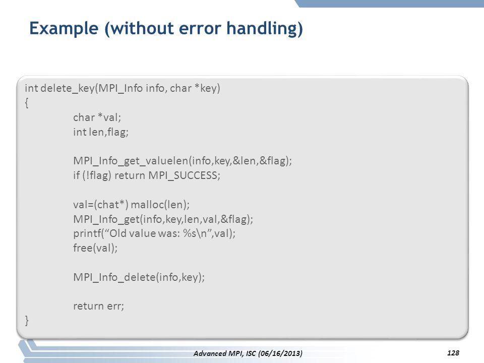 Example (without error handling) int delete_key(MPI_Info info, char *key) { char *val; int len,flag; MPI_Info_get_valuelen(info,key,&len,&flag); if (!