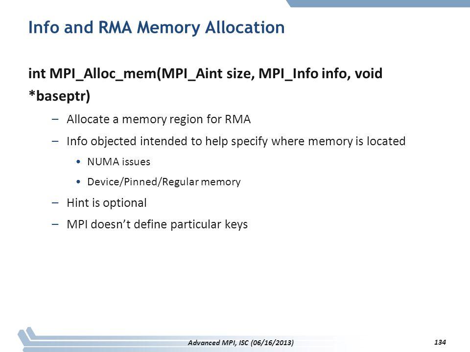Info and RMA Memory Allocation int MPI_Alloc_mem(MPI_Aint size, MPI_Info info, void *baseptr) –Allocate a memory region for RMA –Info objected intende