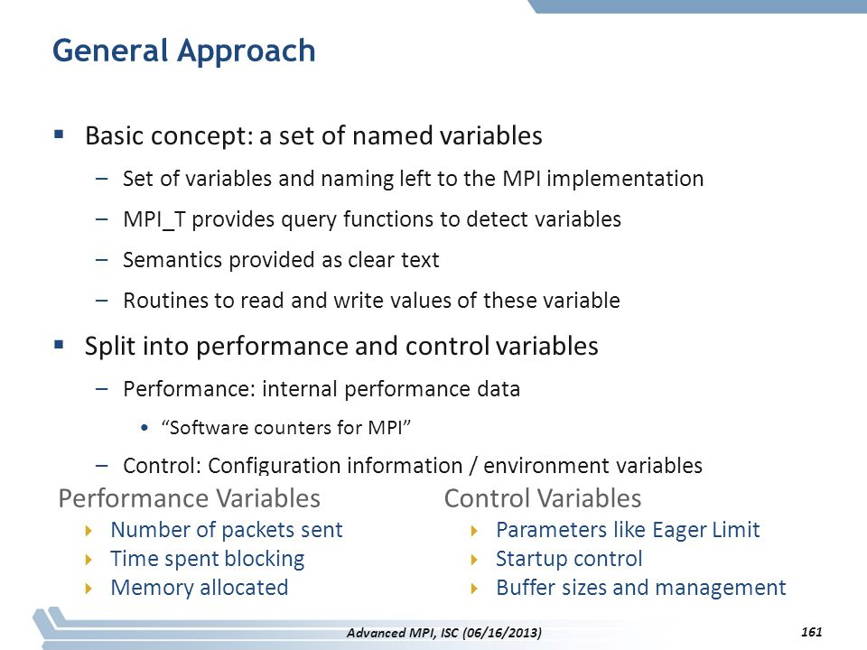 General Approach  Basic concept: a set of named variables –Set of variables and naming left to the MPI implementation –MPI_T provides query functions