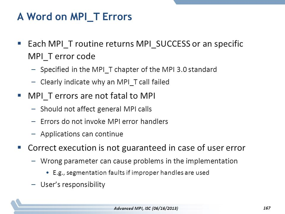 A Word on MPI_T Errors  Each MPI_T routine returns MPI_SUCCESS or an specific MPI_T error code –Specified in the MPI_T chapter of the MPI 3.0 standar