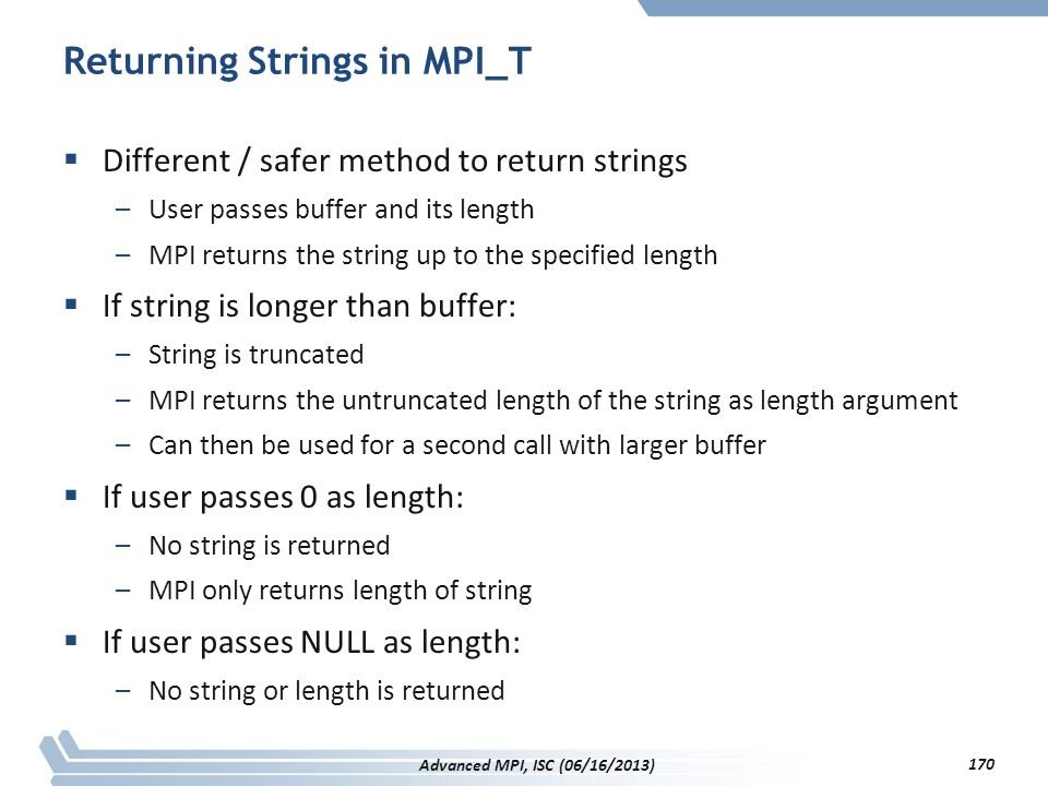 Returning Strings in MPI_T  Different / safer method to return strings –User passes buffer and its length –MPI returns the string up to the specified