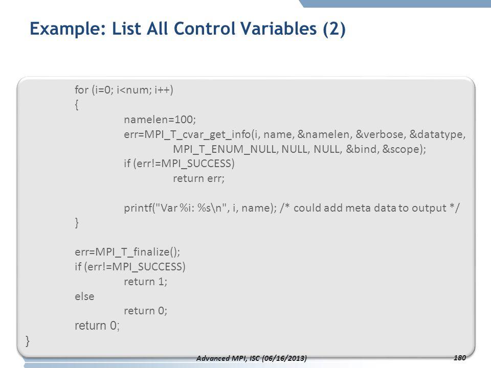 Example: List All Control Variables (2) for (i=0; i<num; i++) { namelen=100; err=MPI_T_cvar_get_info(i, name, &namelen, &verbose, &datatype, MPI_T_ENU