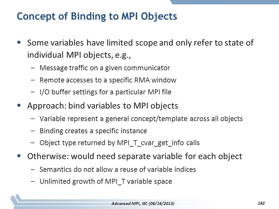Concept of Binding to MPI Objects  Some variables have limited scope and only refer to state of individual MPI objects, e.g., –Message traffic on a g