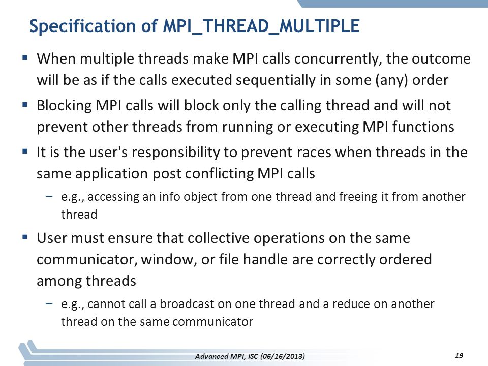 Specification of MPI_THREAD_MULTIPLE  When multiple threads make MPI calls concurrently, the outcome will be as if the calls executed sequentially in
