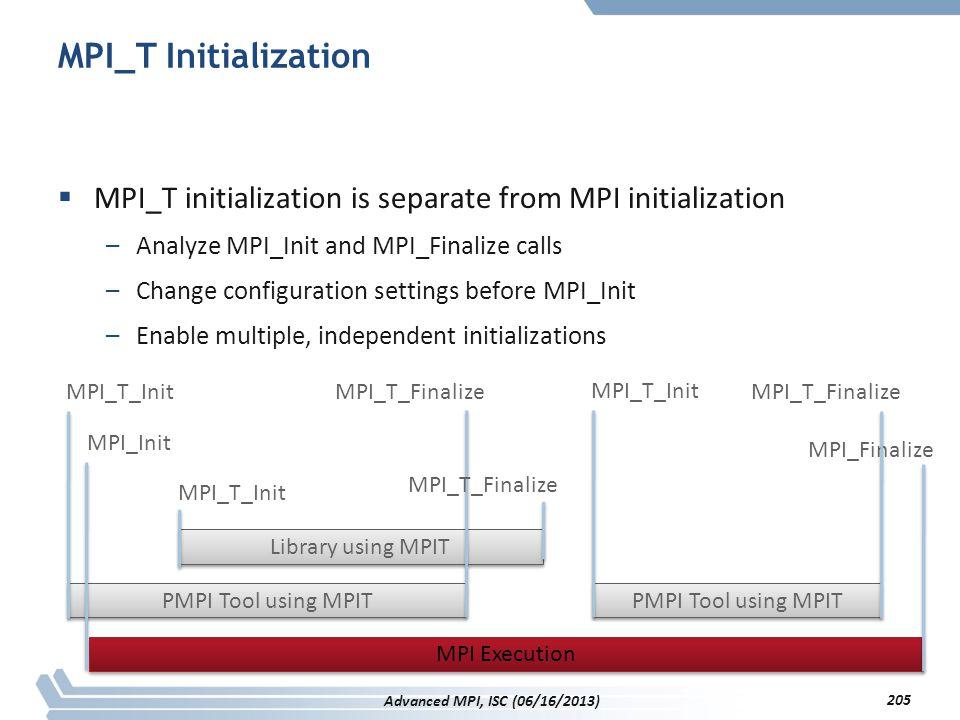 MPI_T Initialization  MPI_T initialization is separate from MPI initialization –Analyze MPI_Init and MPI_Finalize calls –Change configuration setting