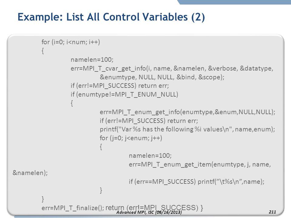 Example: List All Control Variables (2) for (i=0; i<num; i++) { namelen=100; err=MPI_T_cvar_get_info(i, name, &namelen, &verbose, &datatype, &enumtype
