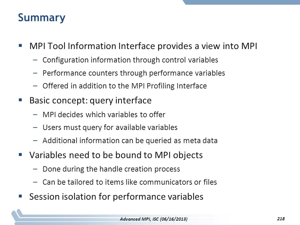 Summary  MPI Tool Information Interface provides a view into MPI –Configuration information through control variables –Performance counters through p
