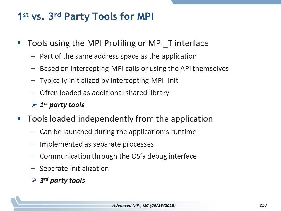 1 st vs. 3 rd Party Tools for MPI  Tools using the MPI Profiling or MPI_T interface –Part of the same address space as the application –Based on inte