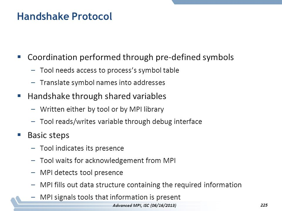 Handshake Protocol  Coordination performed through pre-defined symbols –Tool needs access to process's symbol table –Translate symbol names into addr