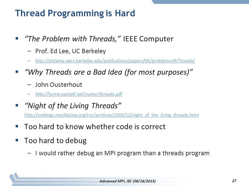 "27 Thread Programming is Hard  ""The Problem with Threads,"" IEEE Computer –Prof. Ed Lee, UC Berkeley –http://ptolemy.eecs.berkeley.edu/publications/pa"