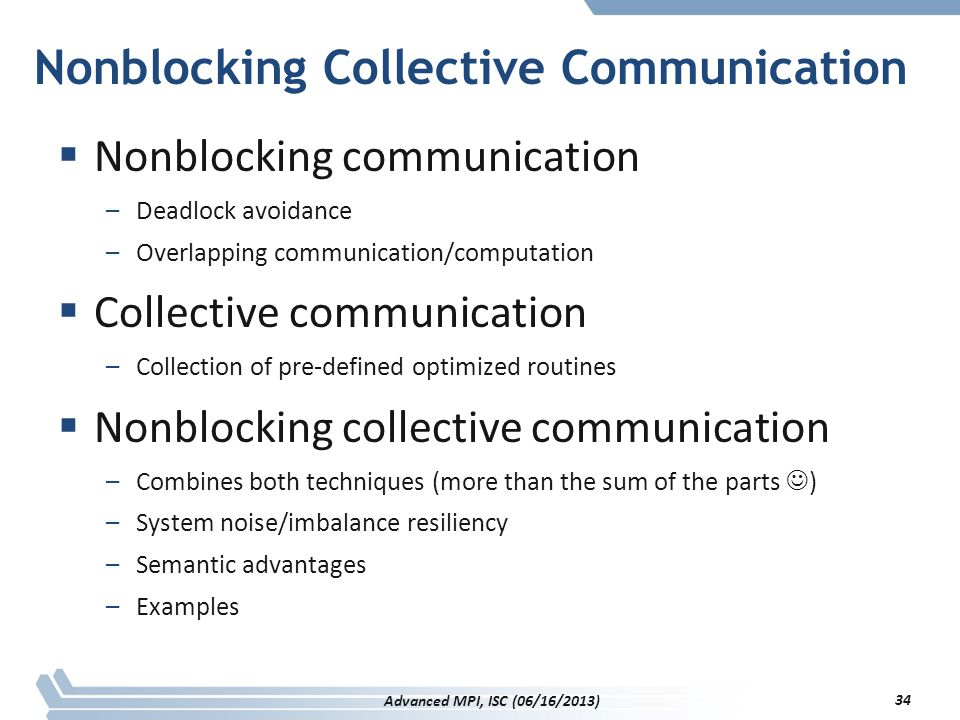 Nonblocking Collective Communication  Nonblocking communication –Deadlock avoidance –Overlapping communication/computation  Collective communication