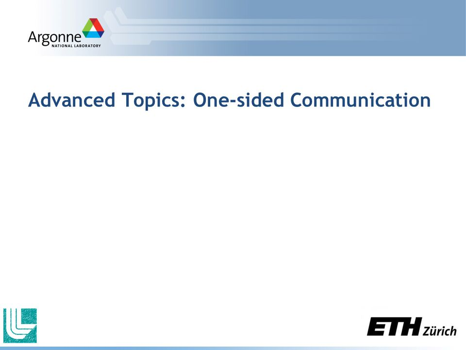 Advanced Topics: One-sided Communication