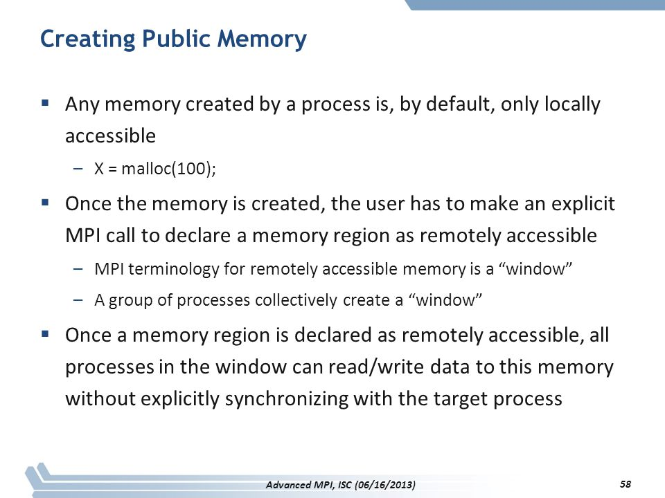 Creating Public Memory  Any memory created by a process is, by default, only locally accessible –X = malloc(100);  Once the memory is created, the u