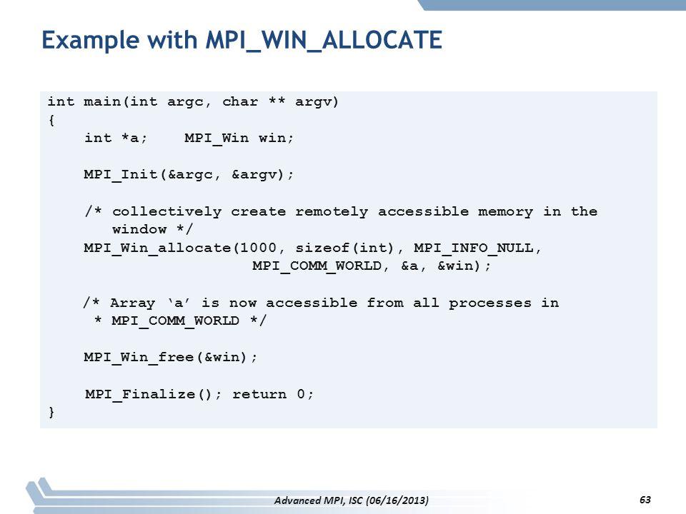 Example with MPI_WIN_ALLOCATE int main(int argc, char ** argv) { int *a; MPI_Win win; MPI_Init(&argc, &argv); /* collectively create remotely accessib