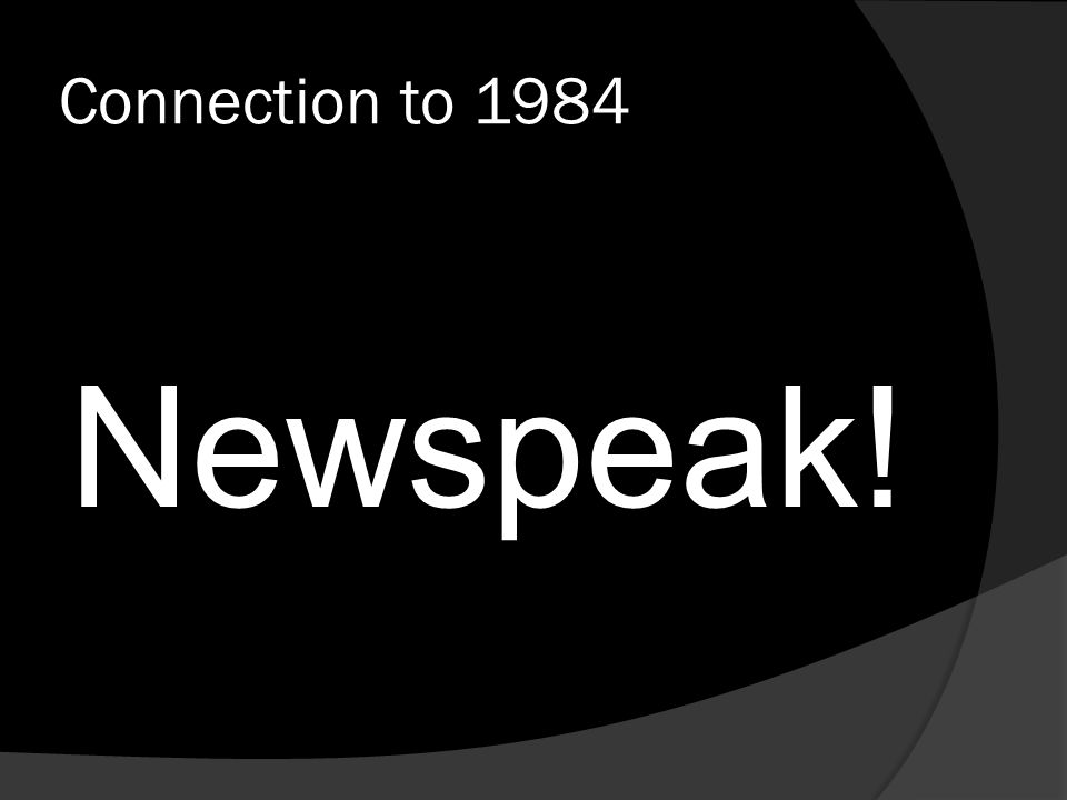 Connection to 1984 Newspeak!