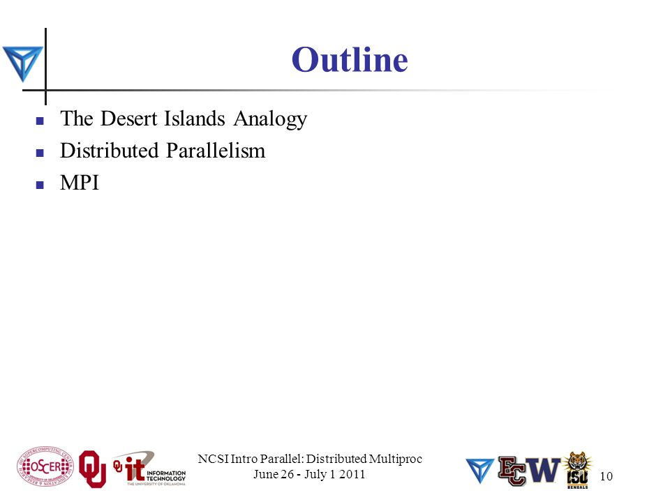 Outline The Desert Islands Analogy Distributed Parallelism MPI NCSI Intro Parallel: Distributed Multiproc June 26 - July 1 2011 10