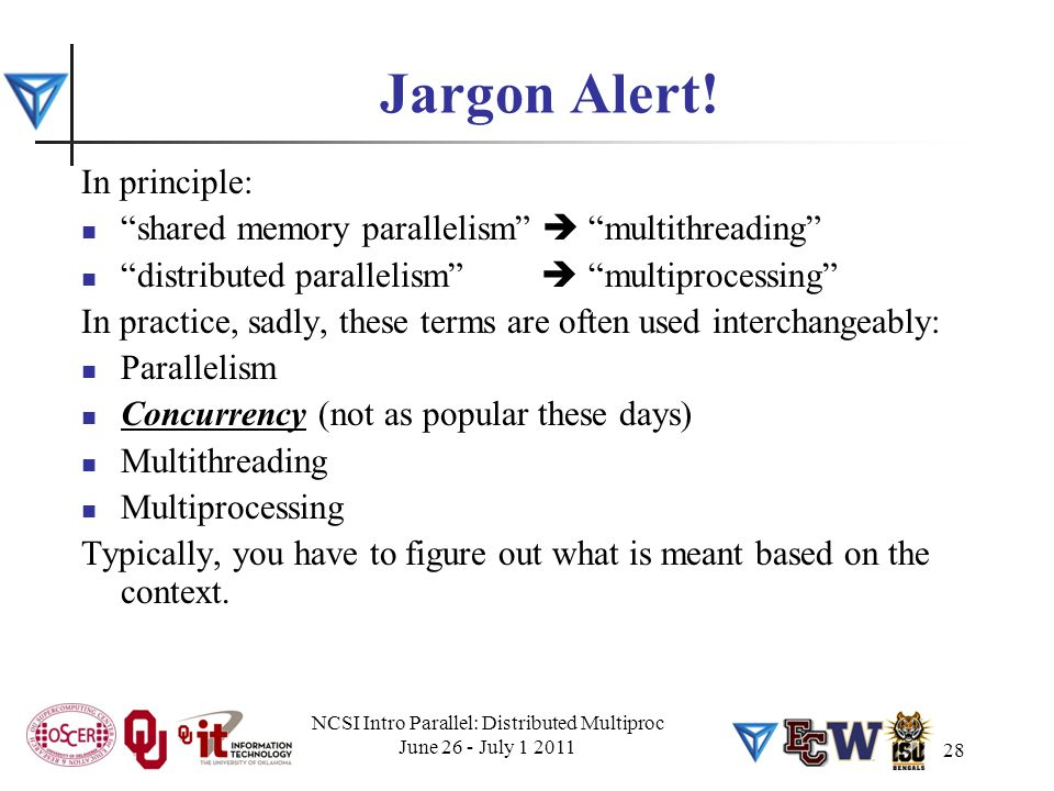 "Jargon Alert! In principle: ""shared memory parallelism""  ""multithreading"" ""distributed parallelism""  ""multiprocessing"" In practice, sadly, these ter"