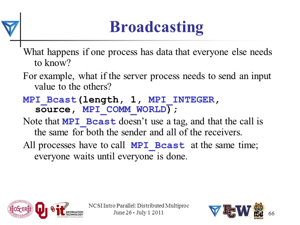 Broadcasting What happens if one process has data that everyone else needs to know? For example, what if the server process needs to send an input val