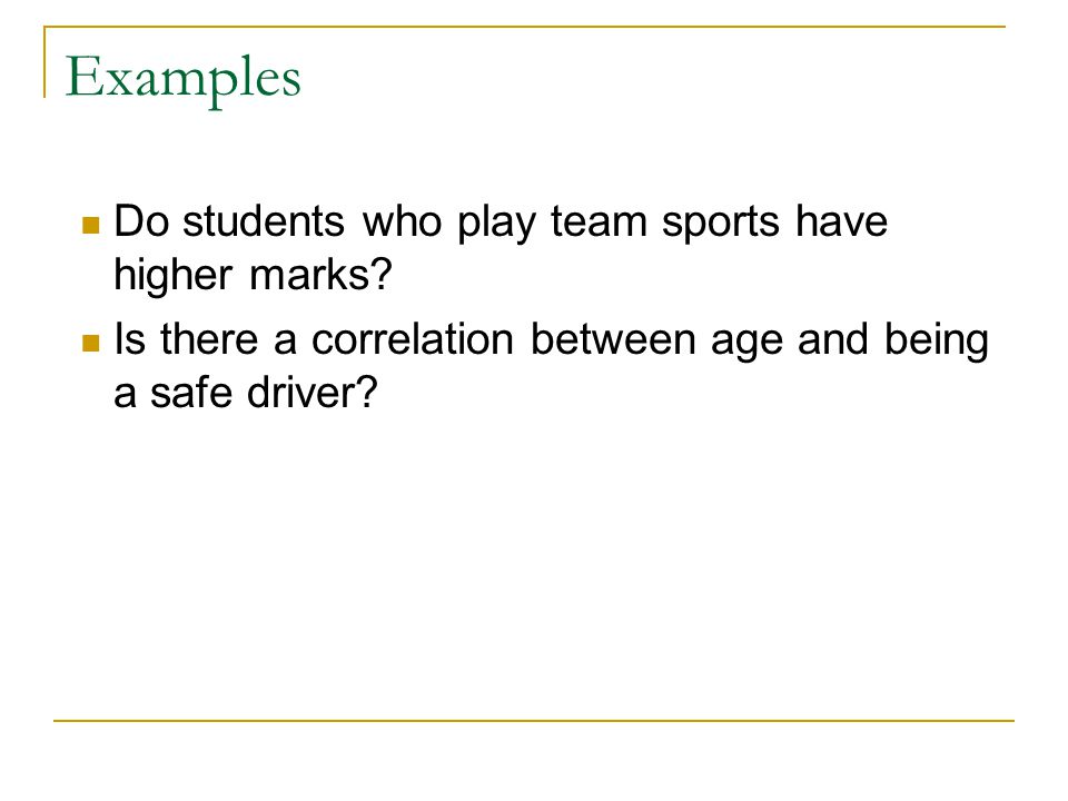 Examples Do students who play team sports have higher marks.