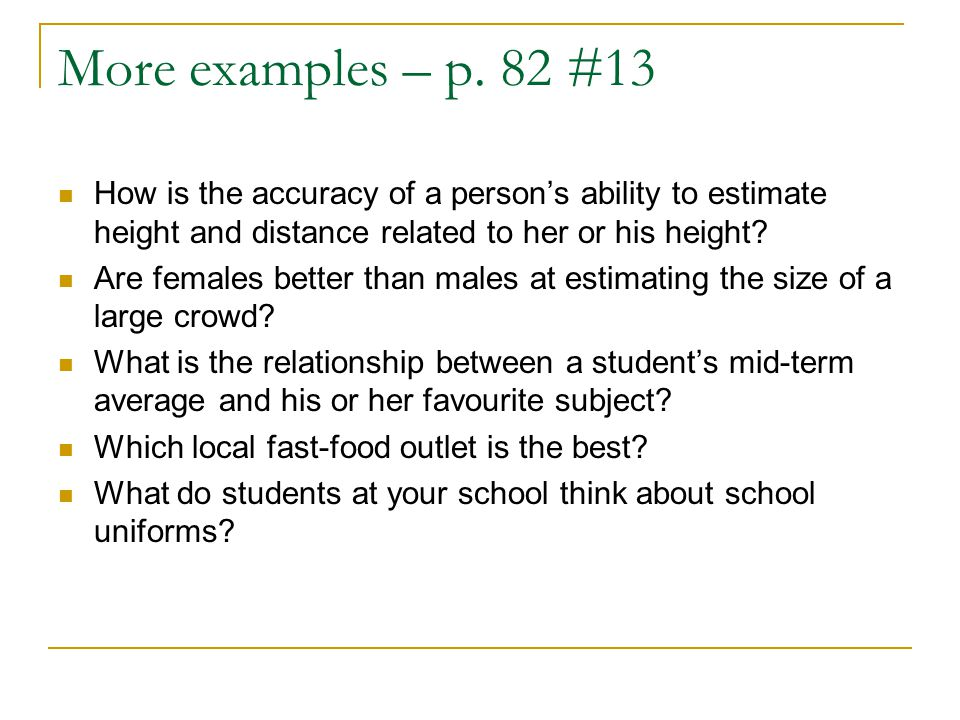 More examples – p. 82 #13 How is the accuracy of a person's ability to estimate height and distance related to her or his height? Are females better t