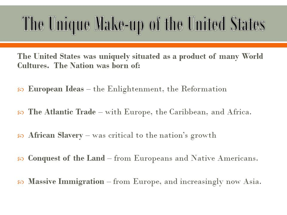 The United States was uniquely situated as a product of many World Cultures.