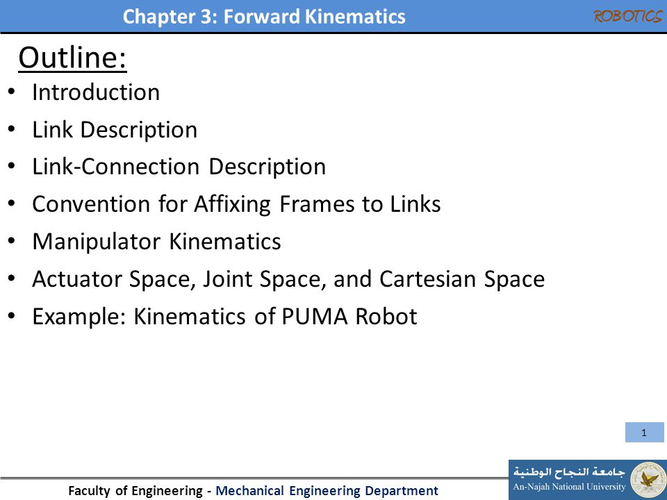 Chapter 3: Forward Kinematics Faculty of Engineering - Mechanical Engineering Department ROBOTICS Outline: Introduction Link Description Link-Connecti