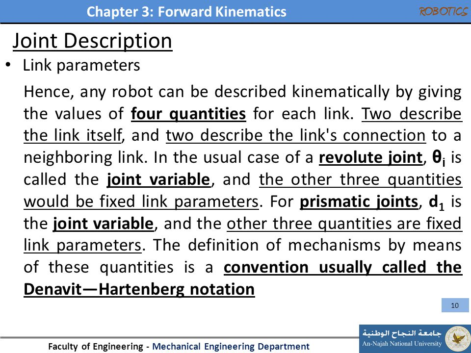 Chapter 3: Forward Kinematics Faculty of Engineering - Mechanical Engineering Department ROBOTICS Joint Description Link parameters Hence, any robot c
