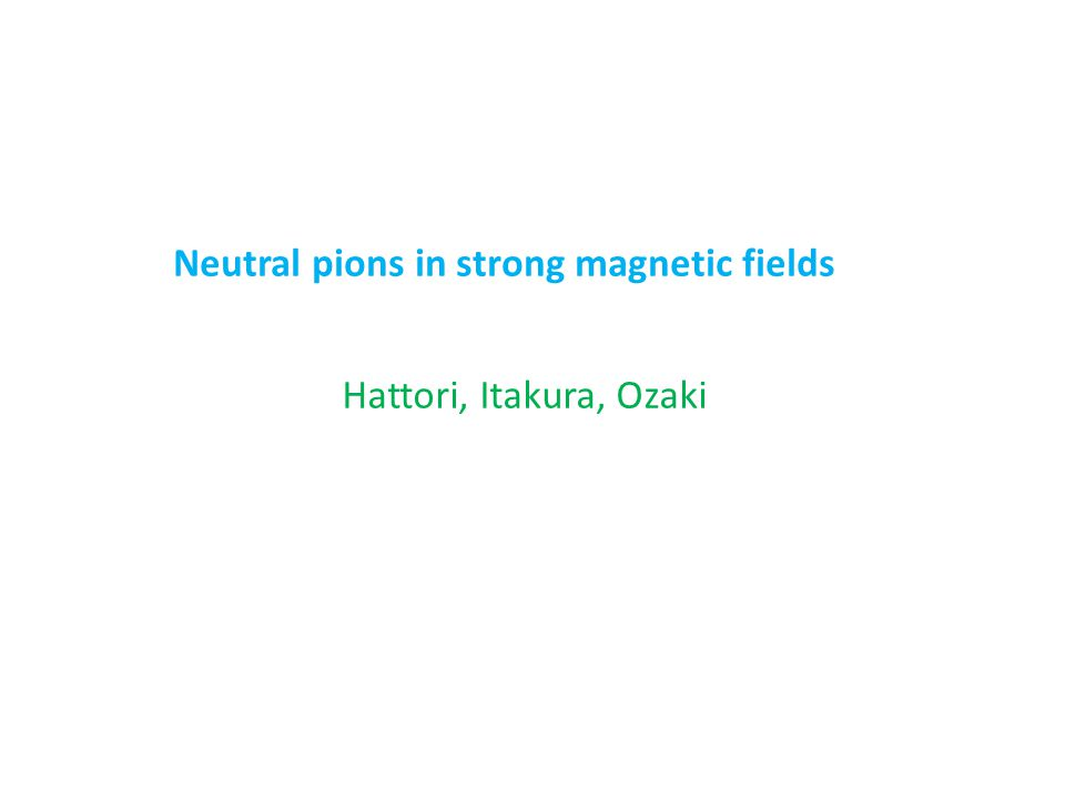 Neutral pions in strong magnetic fields Hattori, Itakura, Ozaki