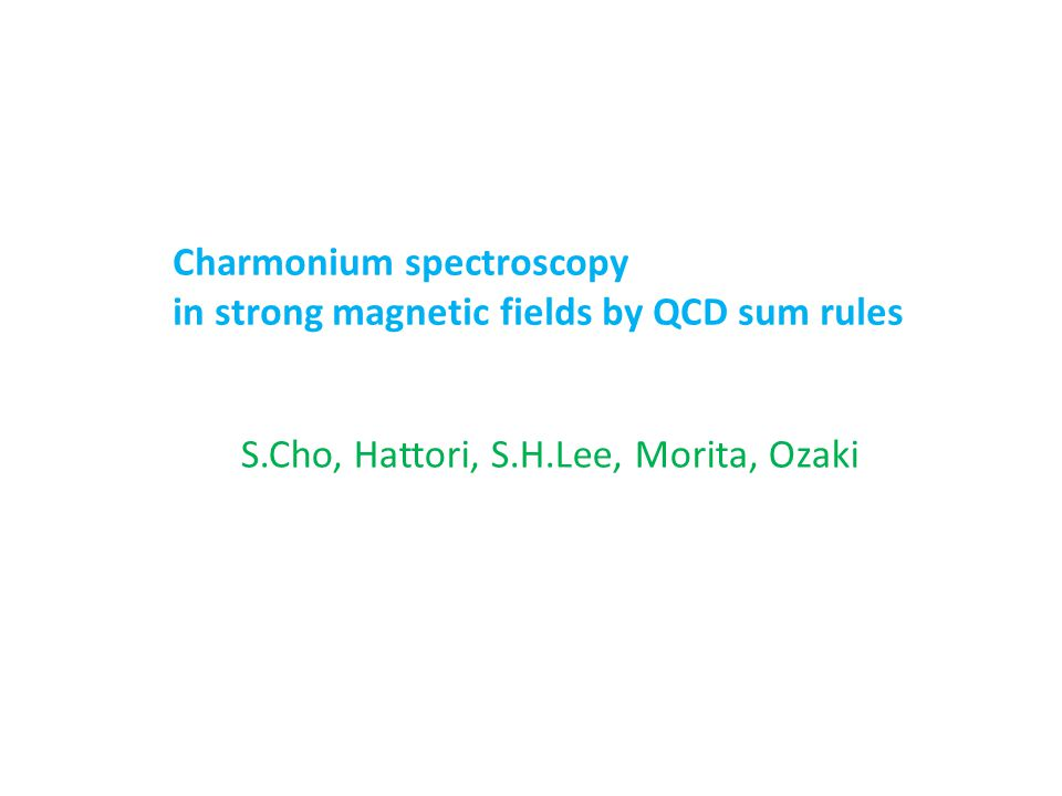 Charmonium spectroscopy in strong magnetic fields by QCD sum rules S.Cho, Hattori, S.H.Lee, Morita, Ozaki