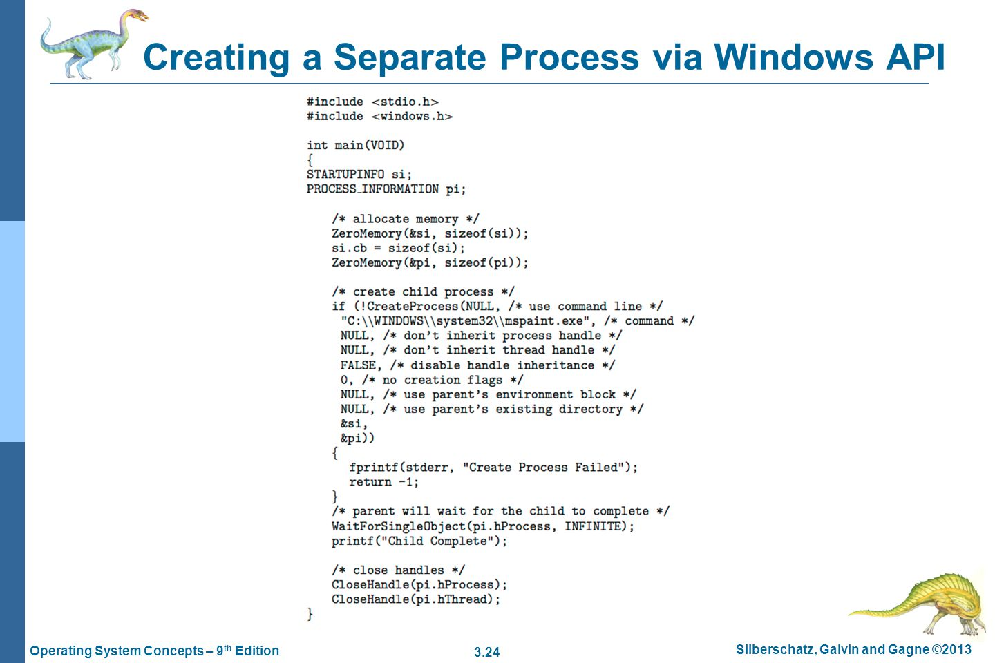 3.24 Silberschatz, Galvin and Gagne ©2013 Operating System Concepts – 9 th Edition Creating a Separate Process via Windows API
