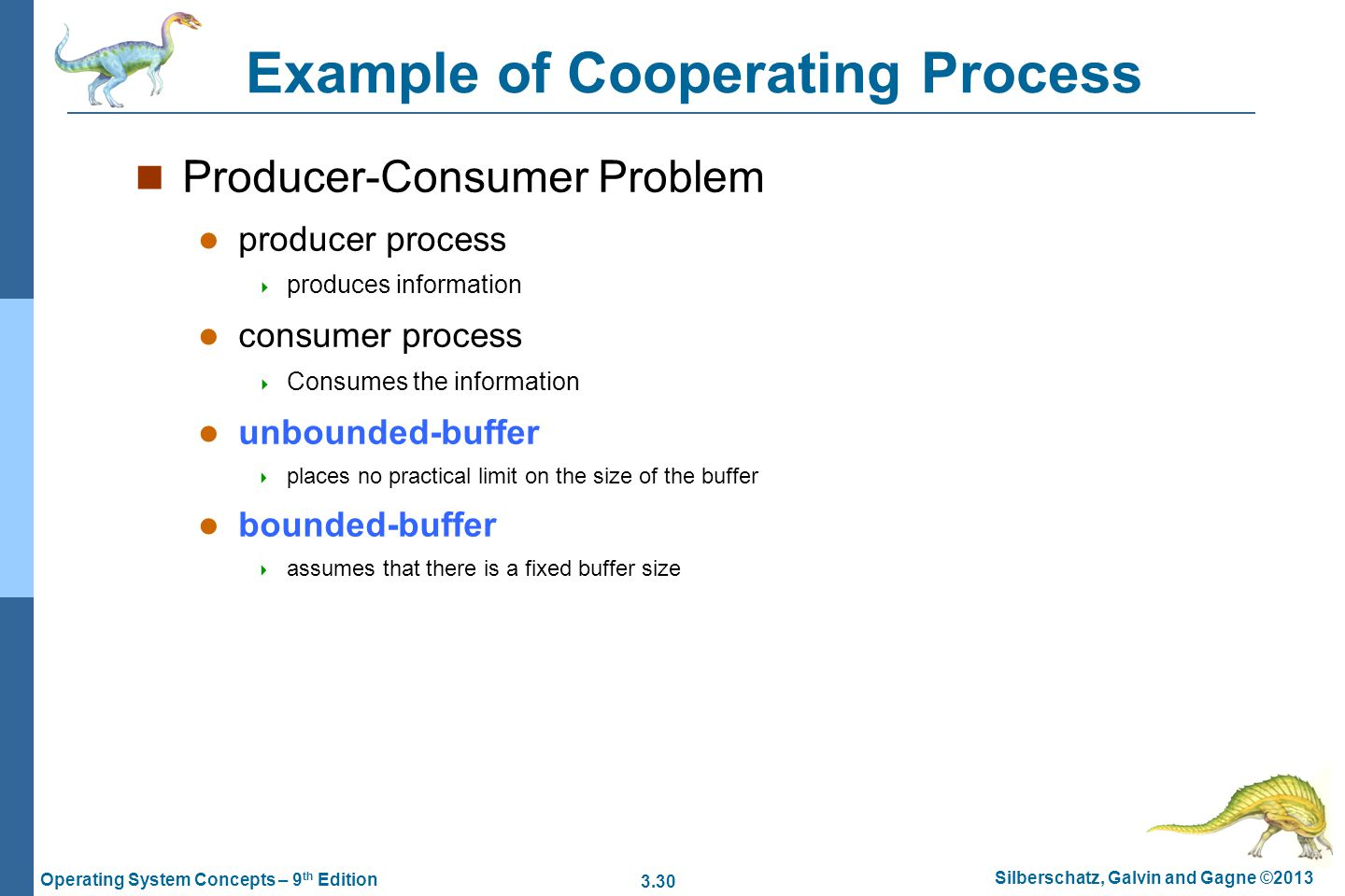 3.30 Silberschatz, Galvin and Gagne ©2013 Operating System Concepts – 9 th Edition Example of Cooperating Process Producer-Consumer Problem producer p