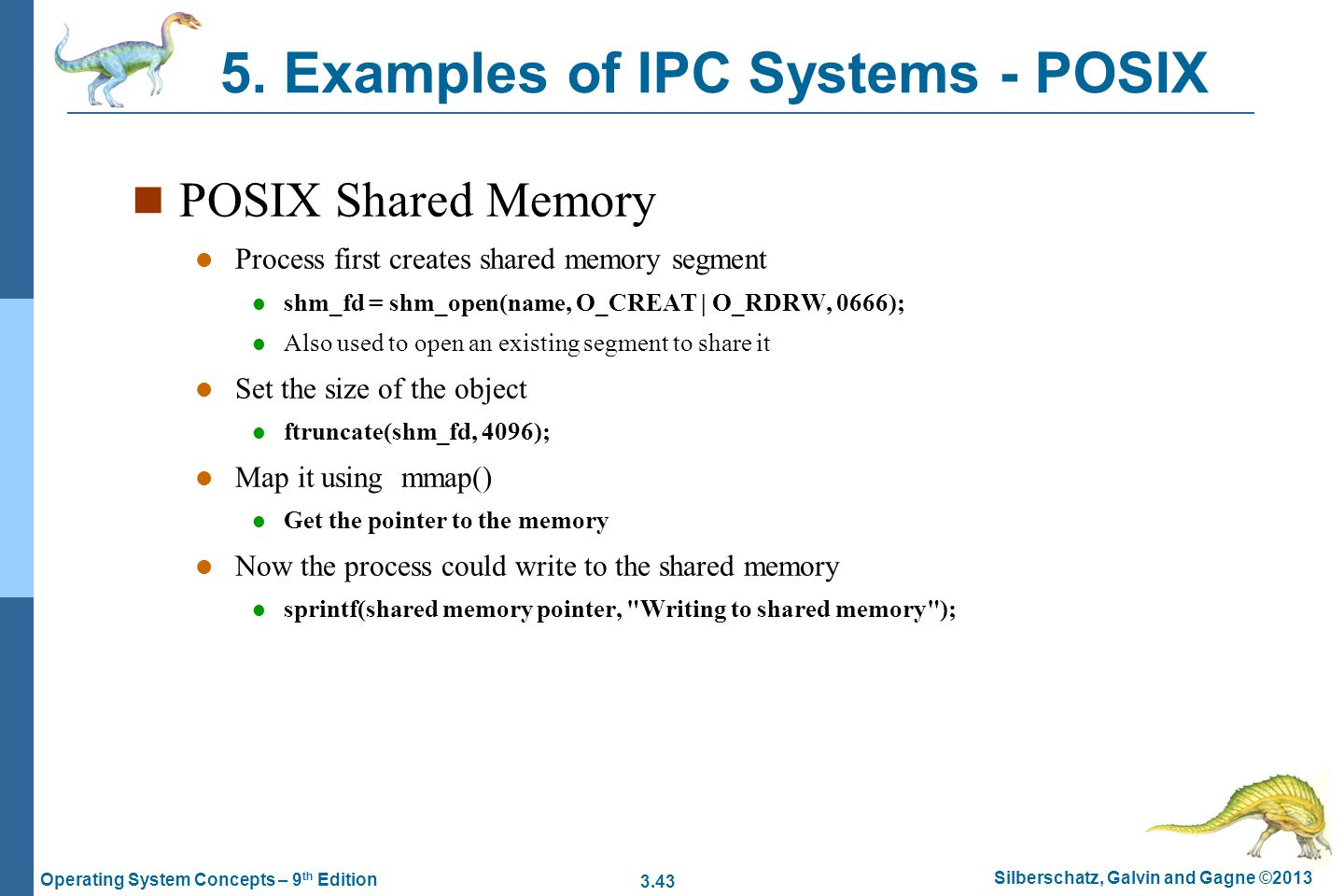 3.43 Silberschatz, Galvin and Gagne ©2013 Operating System Concepts – 9 th Edition 5. Examples of IPC Systems - POSIX n POSIX Shared Memory l Process