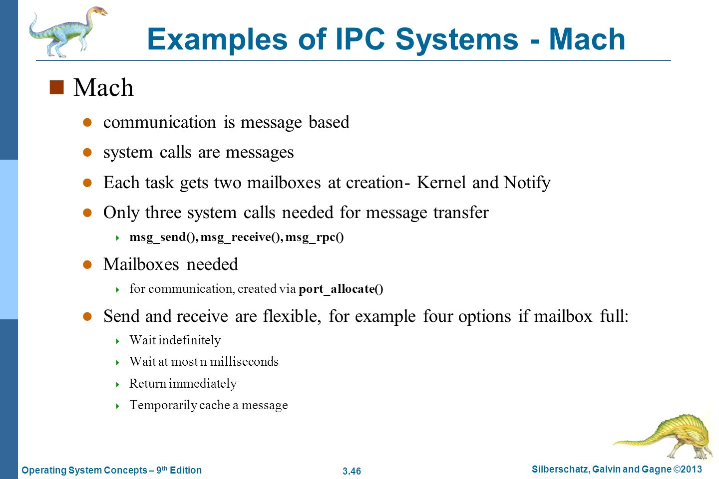 3.46 Silberschatz, Galvin and Gagne ©2013 Operating System Concepts – 9 th Edition Examples of IPC Systems - Mach n Mach l communication is message ba