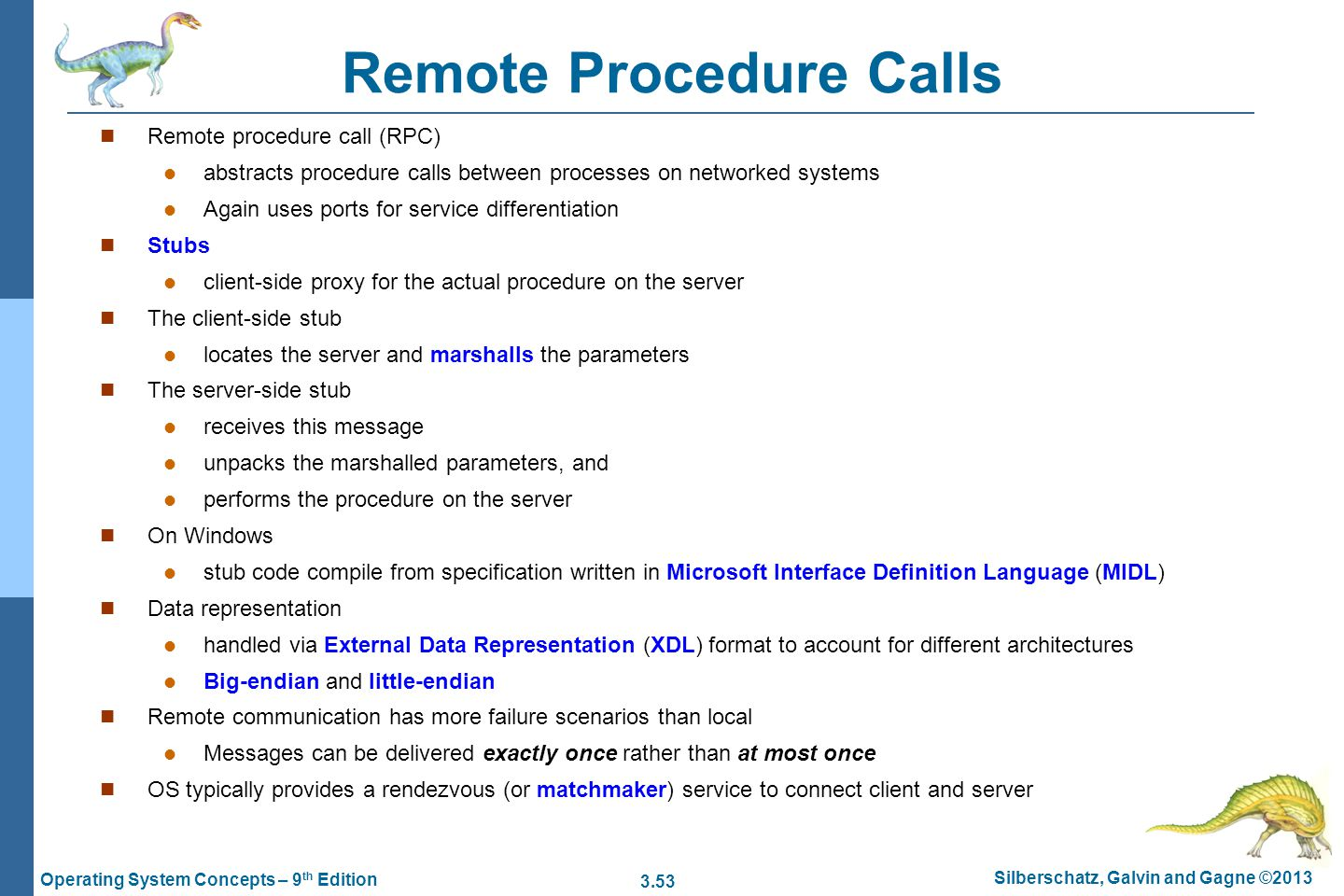 3.53 Silberschatz, Galvin and Gagne ©2013 Operating System Concepts – 9 th Edition Remote Procedure Calls Remote procedure call (RPC) abstracts proced