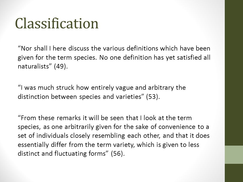 "Classification ""Nor shall I here discuss the various definitions which have been given for the term species. No one definition has yet satisfied all n"