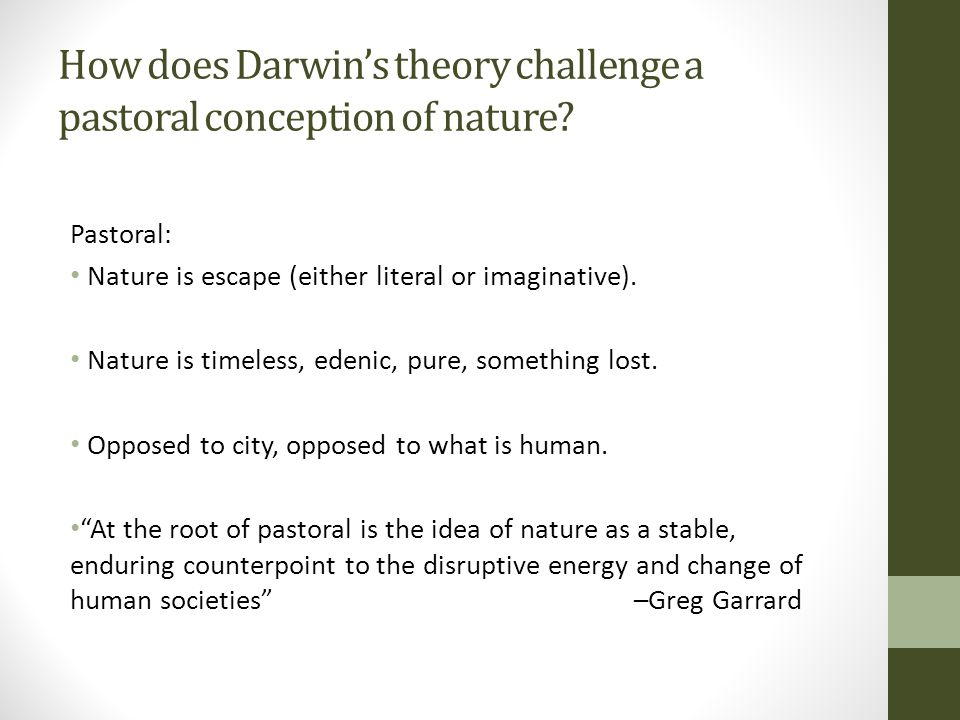 How does Darwin's theory challenge a pastoral conception of nature? Pastoral: Nature is escape (either literal or imaginative). Nature is timeless, ed