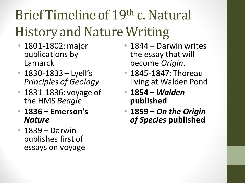 Brief Timeline of 19 th c. Natural History and Nature Writing 1801-1802: major publications by Lamarck 1830-1833 – Lyell's Principles of Geology 1831-