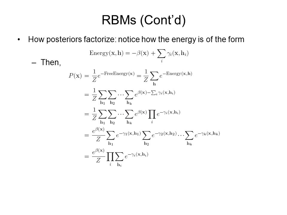RBMs (Cont'd) How posteriors factorize: notice how the energy is of the form –Then,