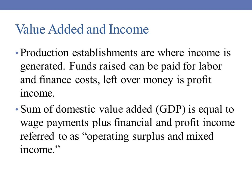 Value Added and Income Production establishments are where income is generated.